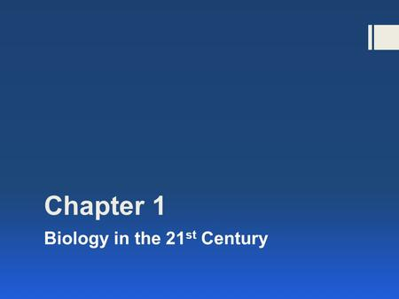 Chapter 1 Biology in the 21 st Century Power Notes 1.Fill out during the lecture and use them for study 2.This narrows down the main ideas. 3.The rest.