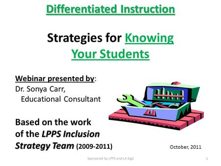 Differentiated Instruction Differentiated Instruction Strategies for Knowing Your Students Webinar presented by: Dr. Sonya Carr, Educational Consultant.