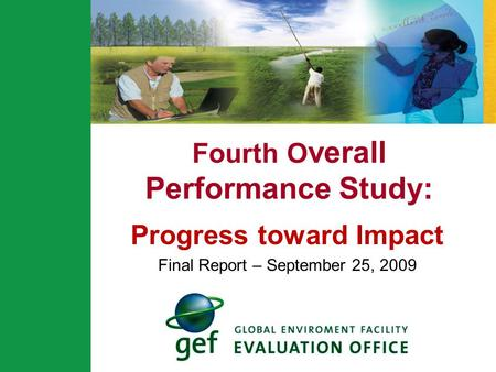 Fourth O verall Performance Study: Progress toward Impact Final Report – September 25, 2009.