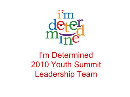 I'm Determined 2010 Youth Summit <strong>Leadership</strong> Team.