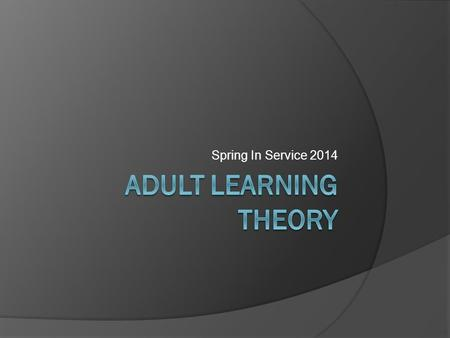 Spring In Service 2014. Characteristics of Adult Learners.