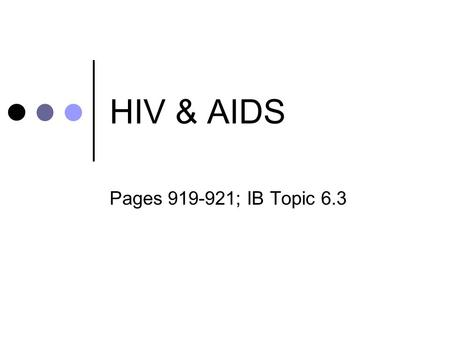 HIV & AIDS Pages 919-921; IB Topic 6.3. Turn and Talk What do you know or think of HIV & AIDS?