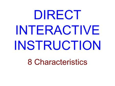 DIRECT INTERACTIVE INSTRUCTION 8 Characteristics.