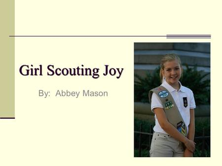 Girl Scouting Joy By: Abbey Mason. Narrative So we are at the meeting On a cold Thursday evening Going on with our normal Girl Scout Greetings When we.