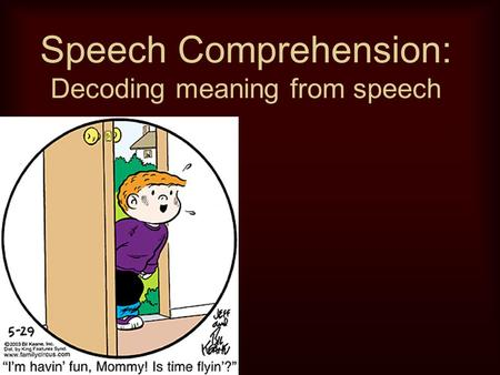 Speech Comprehension: Decoding meaning from speech.
