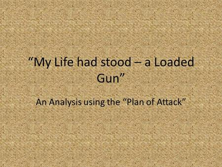 """My Life had stood – a Loaded Gun"" An Analysis using the ""Plan of Attack"""
