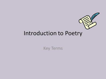 Introduction to Poetry Key Terms. Standard ELA8R1g The student Analyzes and evaluates the effects of sound, form, figurative language, and graphics in.
