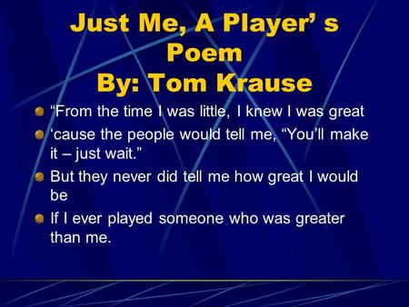 Just Me, A Player' s Poem By: Tom Krause