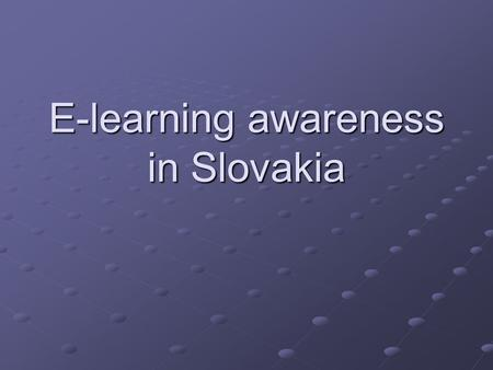 E-learning awareness in Slovakia. Description of the educational and training system in Slovakia The educational system as defined by the current Slovak.