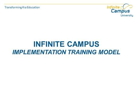 INFINITE CAMPUS IMPLEMENTATION TRAINING MODEL. Agenda Our Goal Training Model Roles and Responsibilities Creating Your District's Learning Plan.