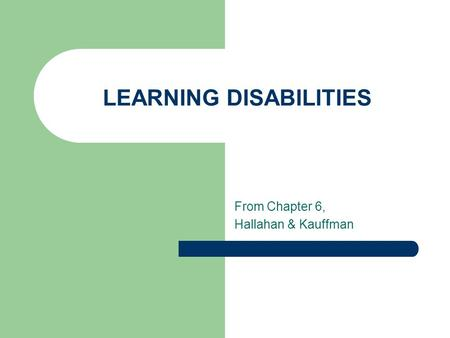 LEARNING DISABILITIES From Chapter 6, Hallahan & Kauffman.