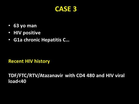 CASE 3 63 yo man HIV positive G1a chronic Hepatitis C… Recent HIV history TDF/FTC/RTV/Atazanavir with CD4 480 and HIV viral load<40.