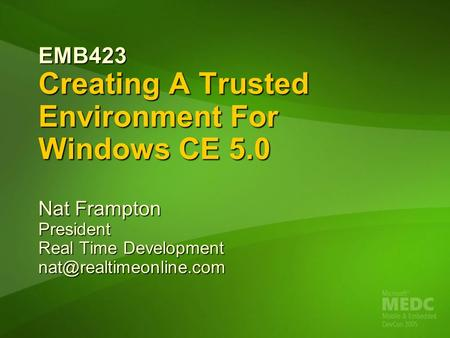 EMB423 Creating A Trusted Environment For Windows CE 5.0 Nat Frampton President Real Time Development