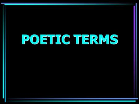 POETIC TERMS Poetry.. It uses few words to convey its message. Meant to be read aloud. Arouses emotion. Some have a specific rhyme scheme and others.