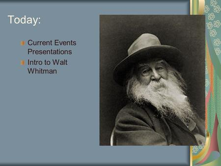 Today: Current Events Presentations Intro to Walt Whitman.