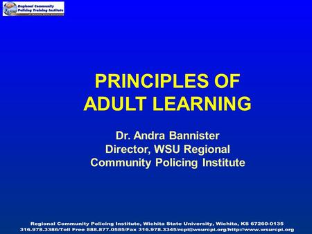PRINCIPLES OF ADULT LEARNING Dr. Andra Bannister Director, WSU Regional Community Policing Institute.