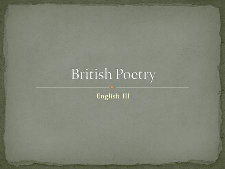 English III. Poetry is… Lullaby, nursery rhyme, favorite song, Shakespearian sonnet, limerick Poetry is different from prose in that it makes the usual.