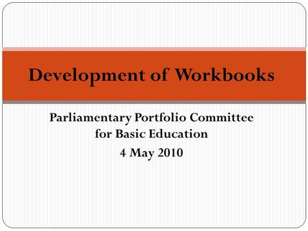 Parliamentary Portfolio Committee for Basic Education 4 May 2010 Development of Workbooks.