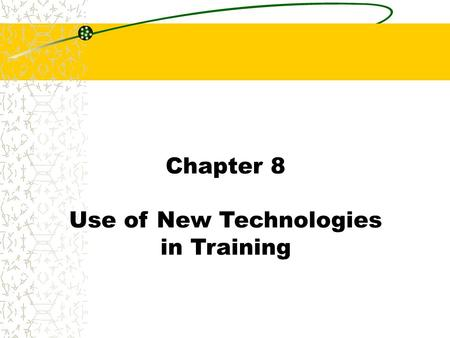 Chapter 8 Use of New Technologies in Training. Chapter 8 Multimedia Training Technique: Combines audiovisual and computer-based training. Integrates text,