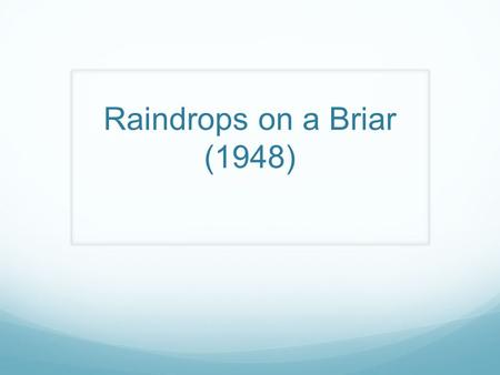 Raindrops on a Briar (1948).