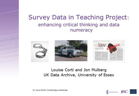 Survey Data in Teaching Project : enhancing critical thinking and data numeracy Louise Corti and Jon Mulberg UK Data Archive, University of Essex 21 June.