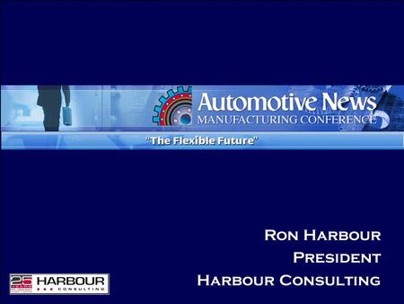 Ron Harbour President Harbour Consulting. Flexible Manufacturing.