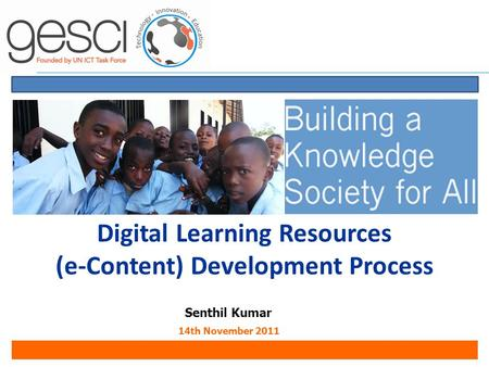 Digital Learning Resources (e-Content) Development Process Senthil Kumar 14th November 2011.