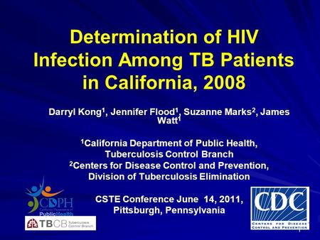 Determination of HIV Infection Among TB Patients in California, 2008 Darryl Kong 1, Jennifer Flood 1, Suzanne Marks 2, James Watt 1 1 California Department.