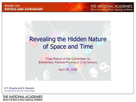 Revealing the Hidden Nature of Space and Time Final Report of the Committee on Elementary Particle Physics in 21st Century April 26, 2006 H.T. Shapiro.