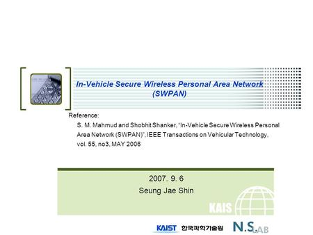 "KAIS T In-Vehicle Secure Wireless Personal Area Network (SWPAN) Reference: S. M. Mahmud and Shobhit Shanker, ""In-Vehicle Secure Wireless Personal Area."