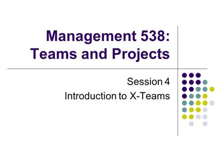 Management 538: Teams and Projects