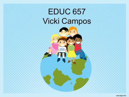 EDUC 657 Vicki Campos. Foundations- Social justice provides the ethical foundation in education for an increasingly diverse student population. All students.