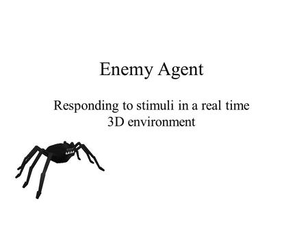 Enemy Agent Responding to stimuli in a real time 3D environment.