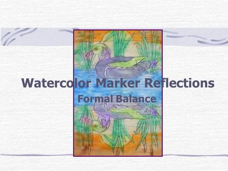 Watercolor Marker Reflections Formal Balance. The following art experience will use watercolor markers and permanent markers because they will both react.
