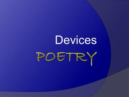 Devices. Rhyme  Recurring identical or similar final word sounds within or at the ends of lines of verse.  Rhyme scheme refers to rhyming pattern such.