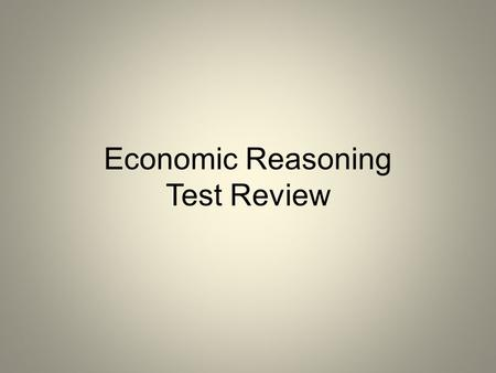 Economic Reasoning Test Review. What is any reward or benefit that motivates people to do something.
