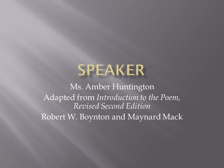 Ms. Amber Huntington Adapted from Introduction to the Poem, Revised Second Edition Robert W. Boynton and Maynard Mack.