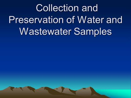 Collection and Preservation of Water and Wastewater Samples Collection and Preservation of Water and Wastewater Samples.