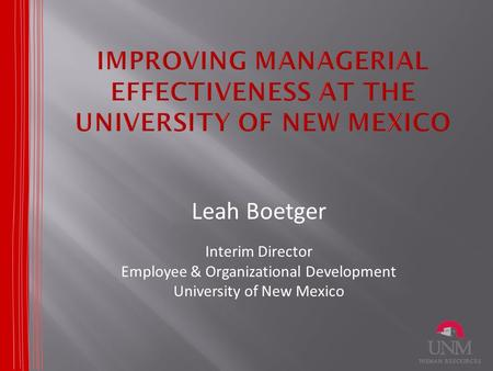 Leah Boetger Interim Director Employee & Organizational Development University of New Mexico.