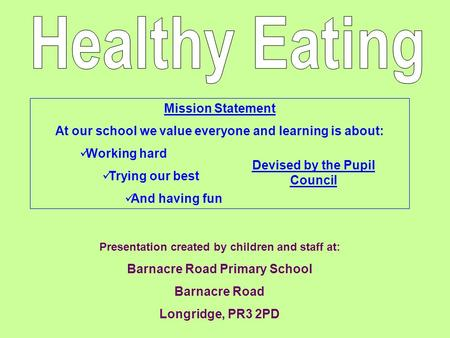 Presentation created by children and staff at: Barnacre Road Primary School Barnacre Road Longridge, PR3 2PD Mission Statement At our school we value everyone.