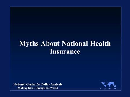 National Center for Policy Analysis Making Ideas Change the World Myths About National Health Insurance.