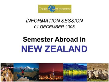 INFORMATION SESSION 01 DECEMBER 2008 Semester Abroad in NEW ZEALAND.