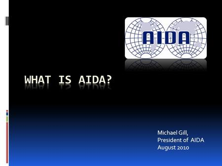 Michael Gill, President of AIDA August 2010. Introduction  AIDA is the acronym from it's name in French  AIDA's Constitution (or By-Laws) comprises.