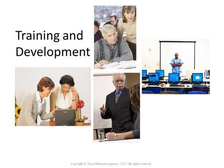 Training and Development Copyright © Texas Education Agency, 2013. All rights reserved.