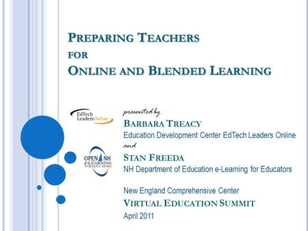 P REPARING T EACHERS FOR O NLINE AND B LENDED L EARNING presented by B ARBARA T REACY Education Development Center EdTech Leaders Online and S TAN F REEDA.