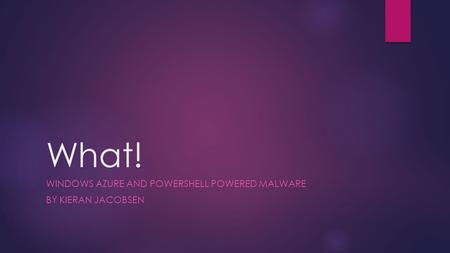 What! WINDOWS AZURE AND POWERSHELL POWERED MALWARE BY KIERAN JACOBSEN.