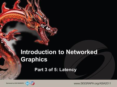 Introduction to Networked Graphics Part 3 of 5: Latency.