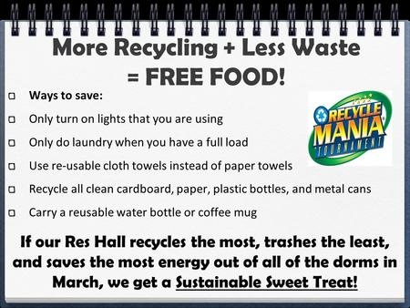 More Recycling + Less Waste = FREE FOOD! Ways to save: Only turn on lights that you are using Only do laundry when you have a full load Use re-usable cloth.