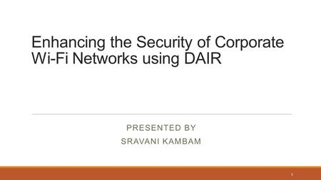 Enhancing the Security of Corporate Wi-Fi Networks using DAIR PRESENTED BY SRAVANI KAMBAM 1.