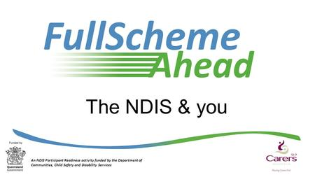 The NDIS & you An NDIS Participant Readiness activity funded by the Department of Communities, Child Safety and Disability Services.